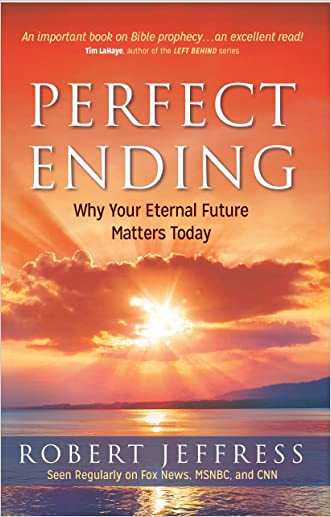 Perfect Ending: Why Your Eternal Future Matters Today written by Jeffress Robert