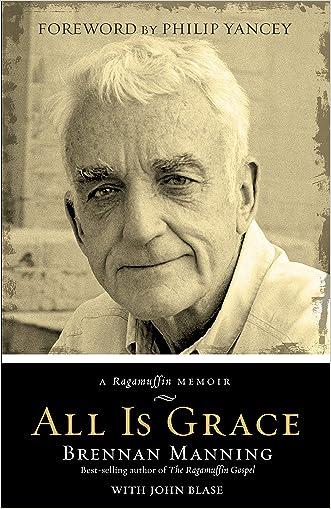All Is Grace: A Ragamuffin Memoir written by Brennan Manning