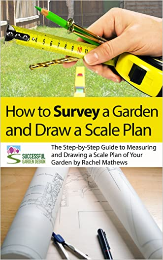 How to Survey Your Garden - The Step-by-Step Guide to Measuring and Drawing a Scale Plan of Your Garden ('How to Plan a Garden' Series Book 1)