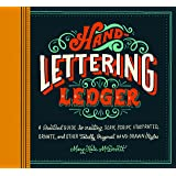 Hand-Lettering Ledger: A Practical Guide to Creating Serif, Script, Illustrated, Ornate, and Other Totally Original Hand-Drawn Styles