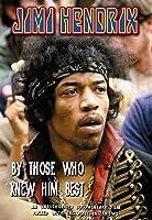 Hendrix, Jimi - By Those Who Knew Him Best Unauthorized