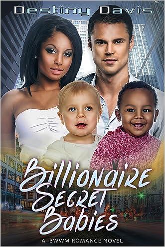 Billionaire's Secret Babies: A BWWM Pregnancy Romance written by Destiny Davis