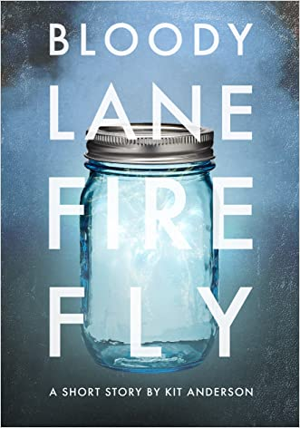 BLOODY LANE FIRE FLY: An Independence Day Short Story About Fireworks and Growing Up