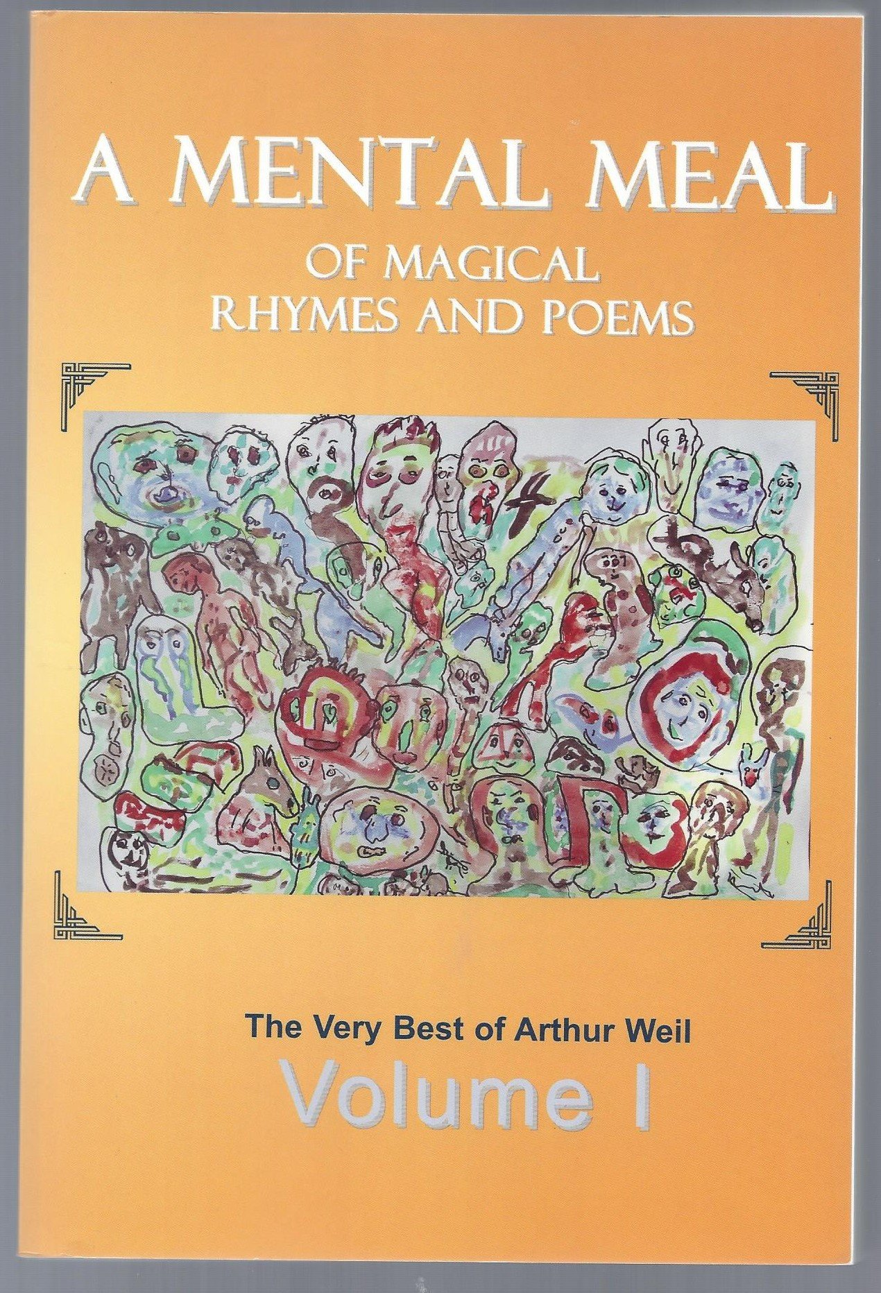 A MENTAL MEAL OF MAGICAL RHYMES AND POEMS The Very Best of Arthur Weil Vol. 1, Weil, Arthur