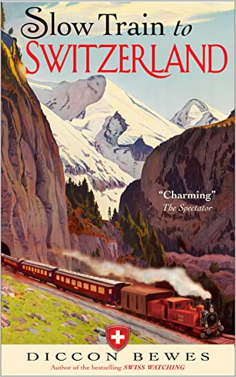 Slow Train to Switzerland: One Tour, Two Trips, 150 Years?and a World of Change Apart