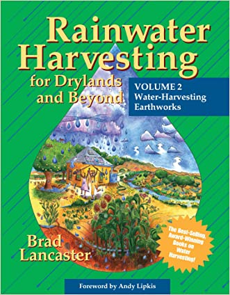 Rainwater Harvesting for Drylands and Beyond (Vol. 2): Water-Harvesting Earthworks written by Brad Lancaster