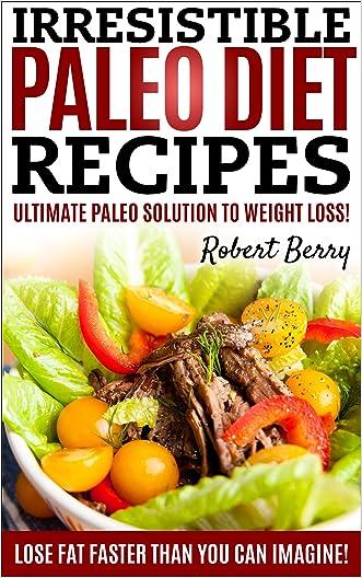 Paleo Diet: Irresistible Paleo Diet Recipes -Easy Recipe Cookbook to Weight Reduction!