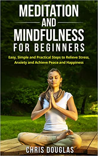 MEDITATION: Meditation and Mindfulness for Beginners: Easy Steps to Relieve Stress and Anxiety (Meditation Techniques, Stress, Happiness, Anxiety, Meditating)