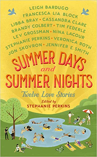 Summer Days and Summer Nights: Twelve Love Stories written by Stephanie Perkins