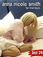 Anna Nicole Smith - Final 24: Her Final Hours
