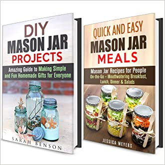 DIY Mason Jar Meals and Projects Box Set: Amazing Mason Jar Recipes On-the-Go & Fun Homemade Gifts for Everyone (Quick and Easy Meals and DIY Holiday Gifts Guide) written by Sarah Benson