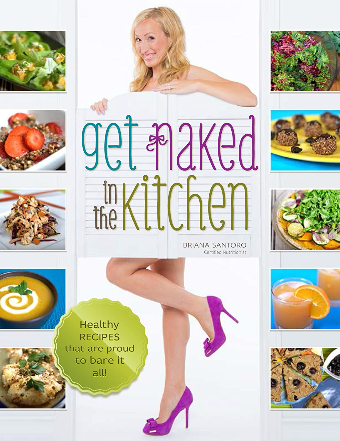 Get Naked in the Kitchen: Healthy Recipes That Are Proud To Bare It All - Briana Santoro