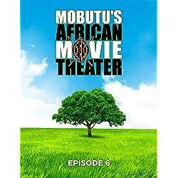 Mubutu's African Movie Theater: Episode 6