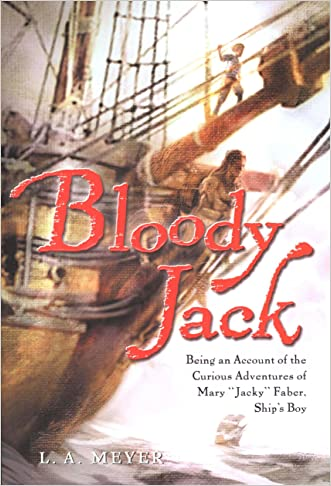 """Bloody Jack: Being an Account of the Curious Adventures of Mary """"Jacky"""" Faber, Ship's Boy (Bloody Jack Adventures Book 1) written by L. A. Meyer"""