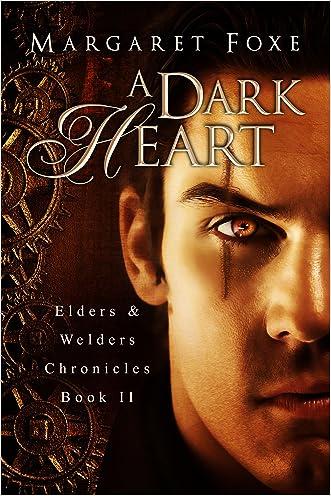 A Dark Heart (Elders and Welders Chronicles Book 2) written by Margaret Foxe