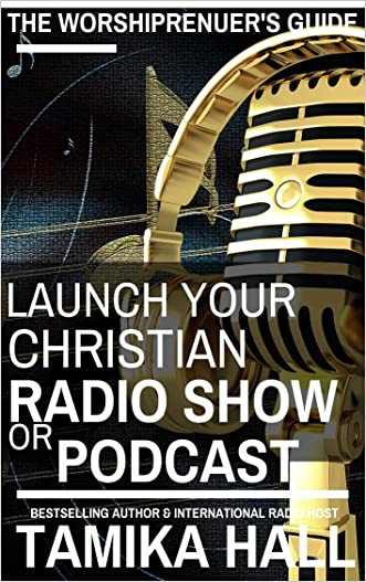 Worshipreneur's Guide: Launch Your Christian Radio Show or Podcast written by Tamika Hall