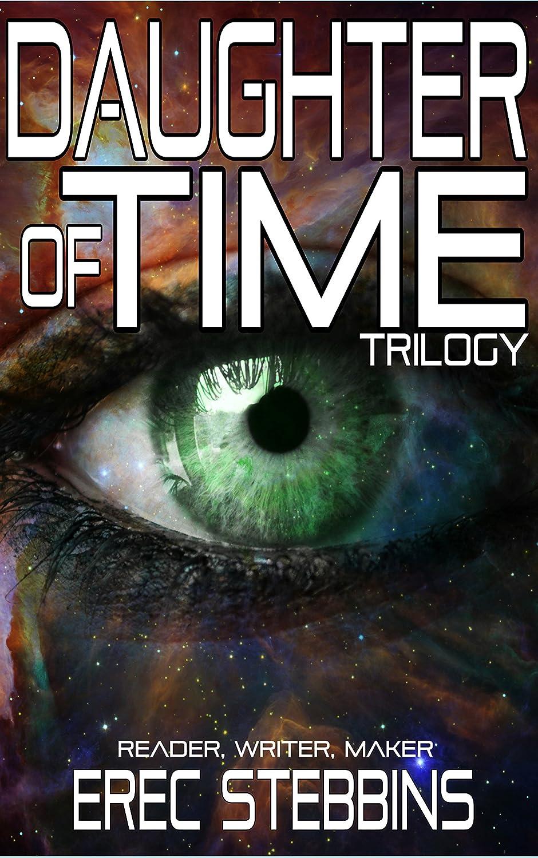 Daughter of Time Trilogy: Reader, Writer, Maker by Erec Stebbins