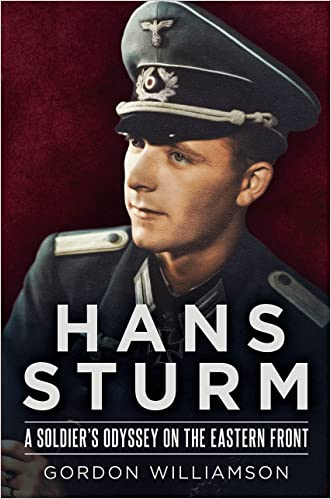 Hans Sturm: A Soldier's Odyssey on the Eastern Front written by Gordon Williamson
