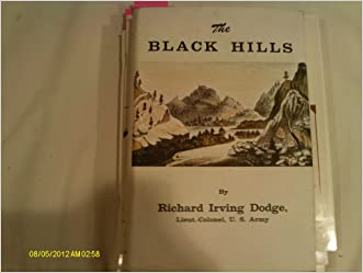 The Black Hills: A minute description of the routes, scenery, soil, climate, timber, gold, geology, zooÌ?logy, with an accurate map, four sectional ... plates from photographs, taken on the spot