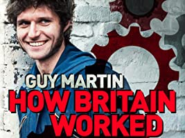 Guy Martin: How Britain Worked