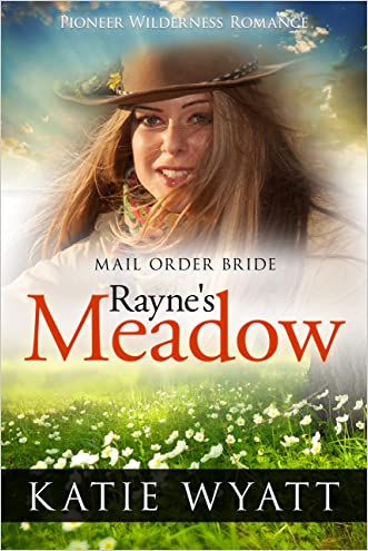 Mail Order Bride: Rayne's Meadow: Inspirational Historical Western (Pioneer Wilderness Romance Book 2)