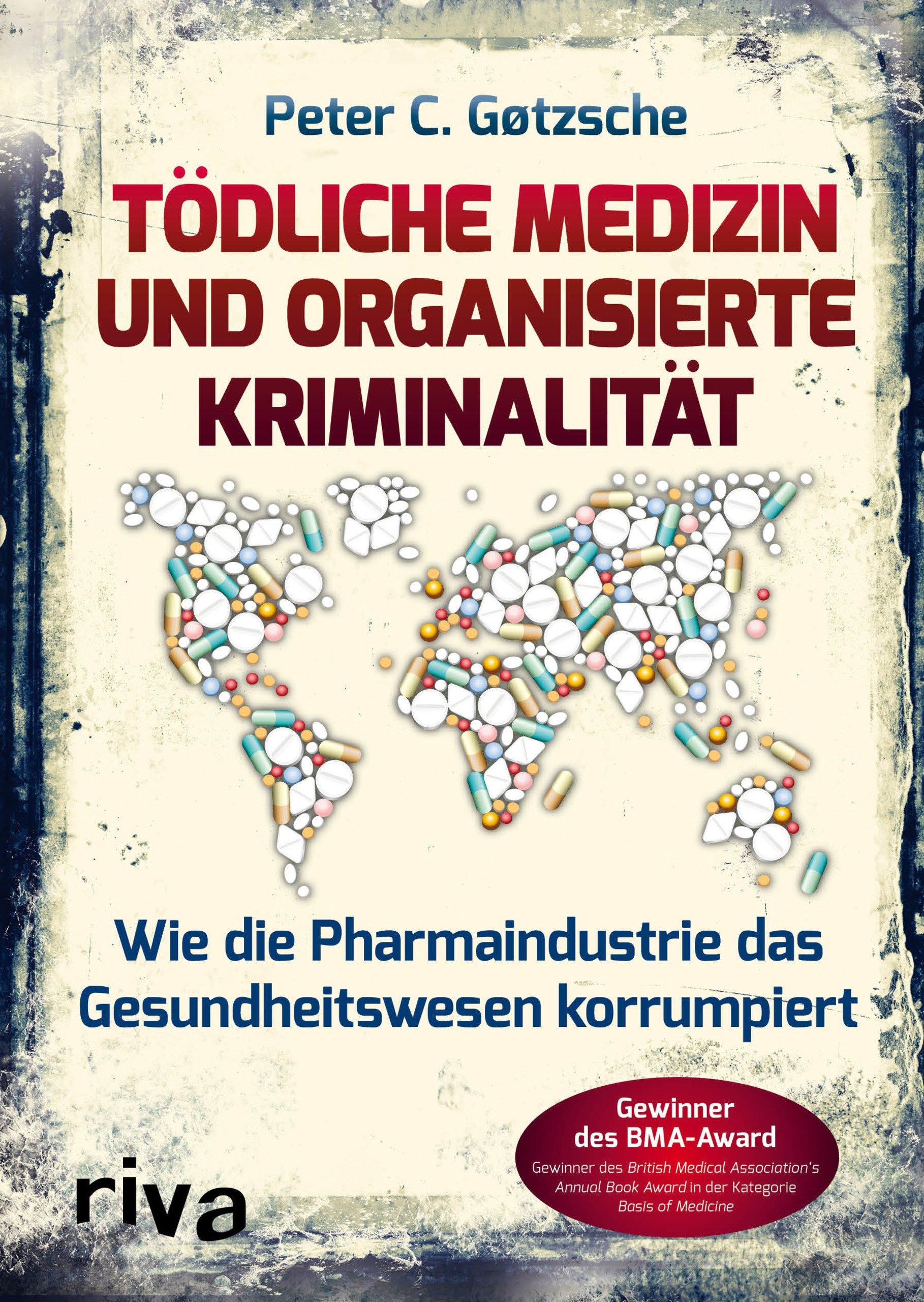 Tödliche Medizin und organisierte Kriminalität: – Wie die Pharmaindustrie unser Gesundheitswesen korrumpiert