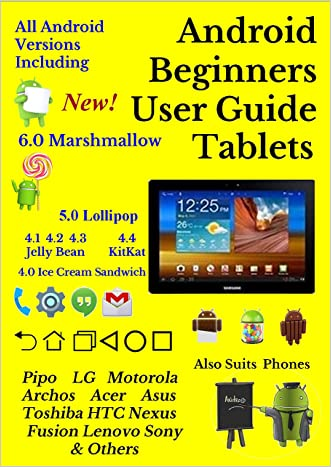 Android Beginners User Guide for Tablets: Also Suits Phones & Google TV: All Android Versions Including Latest 6.0 Marshmallow