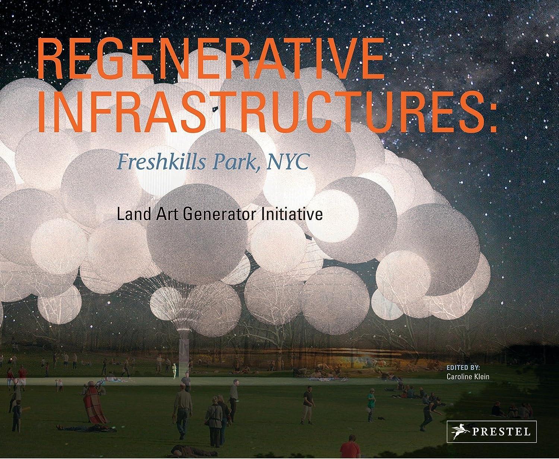 Regenerative Infrastructures: Freshkills Park NYC, Land Art Generator Initiative Caroline Klein and LAGI