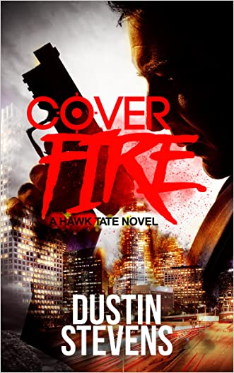 Cover Fire: A Thriller (A Hawk Tate Novel Book 2) written by Dustin Stevens