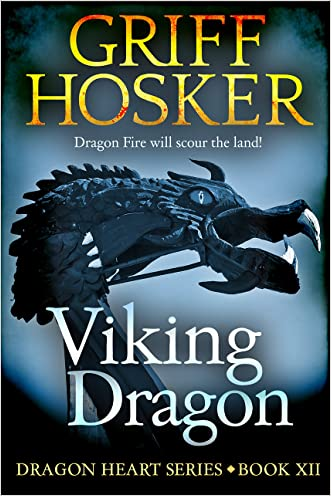 Viking Dragon (Dragonheart Book 12) written by Griff Hosker