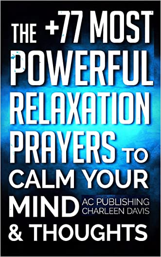 Bible: The +77 Most Powerful Relaxation Prayers to Calm Your Mind & Thoughts - Including Dozens of Inspirational Bible Verses Inside (Christian Prayer Series) written by Active Christian Publishing