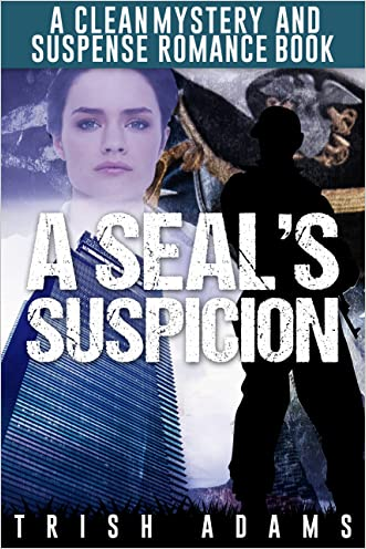 Mystery and Suspense: A SEAL's Suspicion (Clean Military Navy Seal Romance)
