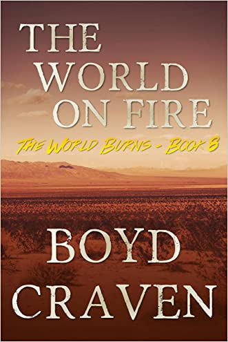 The World On Fire: A Post-Apocalyptic Story (The World Burns Book 8) written by Boyd Craven III