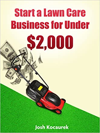 Start a Lawn Care Business for Under $2,000: Lawn Mowing Company Start-Up Guide written by Josh Kocaurek