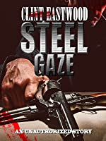 STEEL GAZE An Unauthorized story on Clint Eastwood