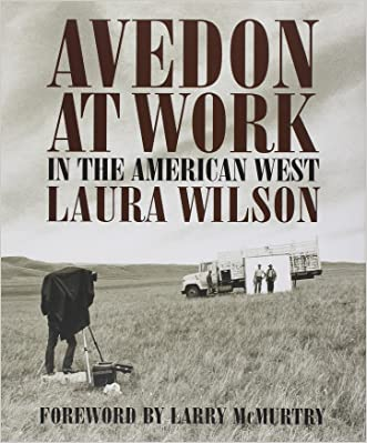 Avedon at Work: In the American West (Harry Ransom Humanities Research Center Imprint Series) written by Laura Wilson