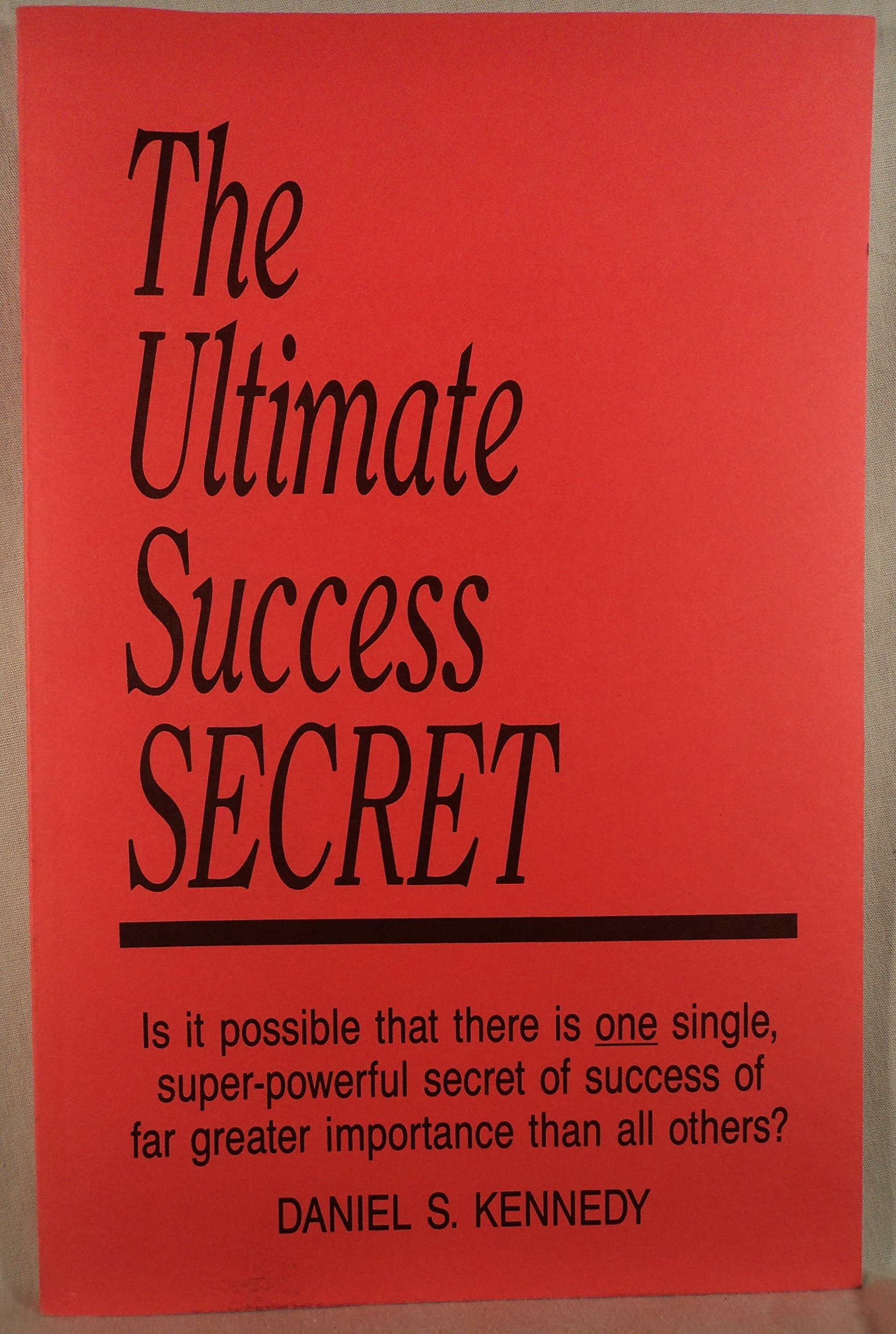 The Ultimate Success Secret  - Daniel S. Kennedy