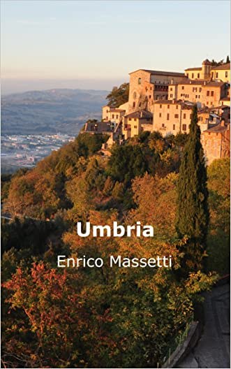 Umbria (Weeklong trips in Italy Book 26) written by Enrico Massetti