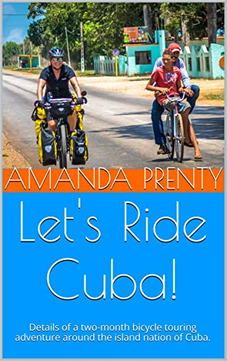 Let's Ride Cuba!: Details of a two-month bicycle touring adventure around the island nation of Cuba. (Let's Ride Bikes! Book 1) written by Amanda Prenty