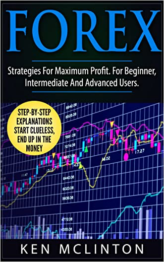 Forex: Strategies For Maximum Profit. For Beginner, Intermediate and Advanced Users. (Forex, Forex Strategies, Foreign Exchange Book 2)