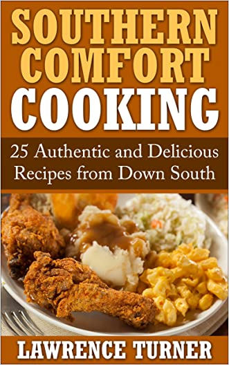 Southern Comfort Cooking: 25 Authentic and Delicious Recipes from Down South