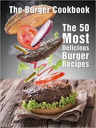 The Burger Cookbook: The 50 Most Delicious Burger Recipes (Recipe Top 50's Book 65)
