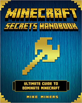 Minecraft: Secrets Handbook - Ultimate Guide to Dominate Minecraft (Minecraft, Minecraft Handbook)