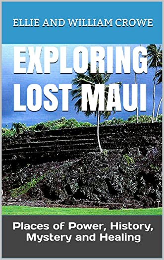 EXPLORING LOST MAUI: PLACES OF POWER, HISTORY, MYSTERY AND HEALING (Exploring Lost Hawaii Places of Power, History, Mystery and Magic Book 2)