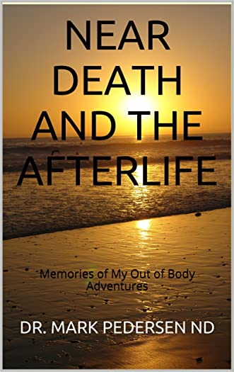 Near Death and the Afterlife: Memories of My Out of Body Adventures