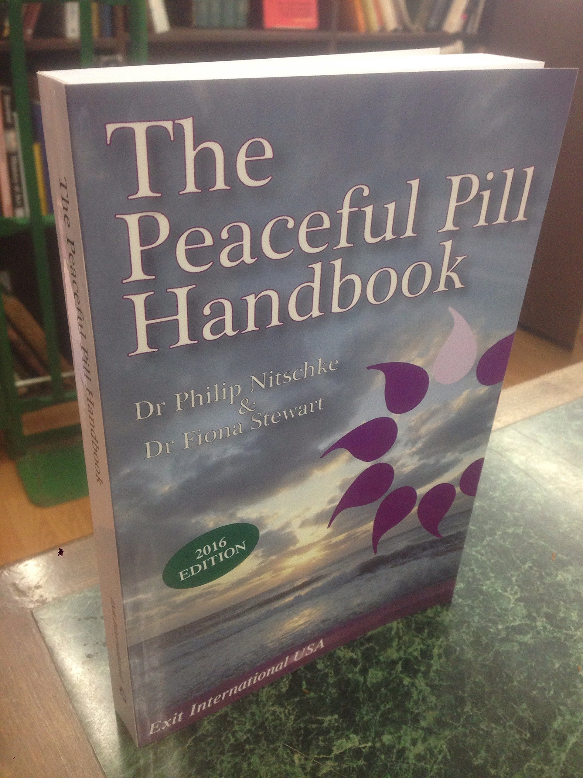 The Peaceful Pill Handbook 2016 Edition, Nitschke, Dr. Philip; Stewart, Dr. Fiona