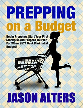 Prepping On A Budget: Begin Prepping, Start your first Stockpile and Prepare for When SHTF on a Minimalist Budget (Prepper Essentials Book 2)