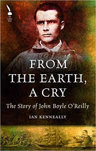 The Story of John Boyle O'Reilly: From the Earth, A Cry