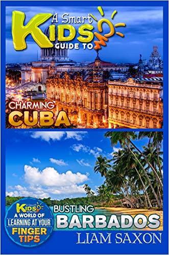 A Smart Kids Guide To CHARMING CUBA AND BUSTLING BARBADOS: A World Of Learning At Your Fingertips