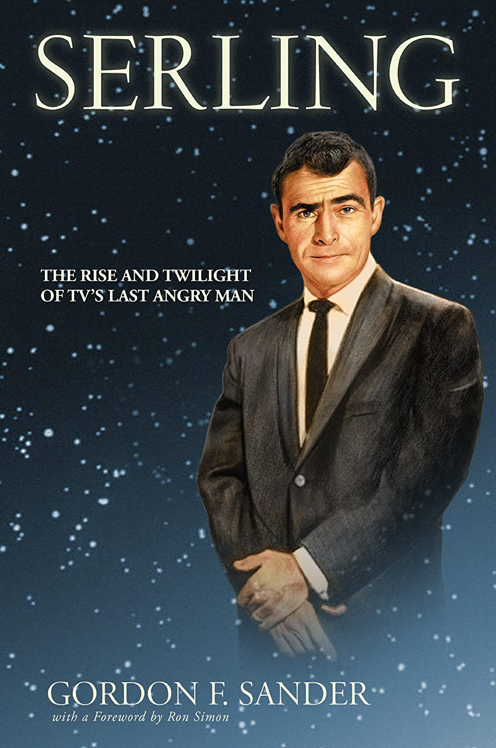 Serling: The Rise and Twilight of Television's Last Angry Man Gordon F. Sander